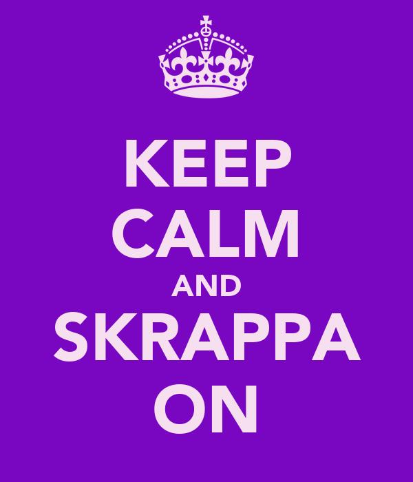 KEEP CALM AND SKRAPPA ON