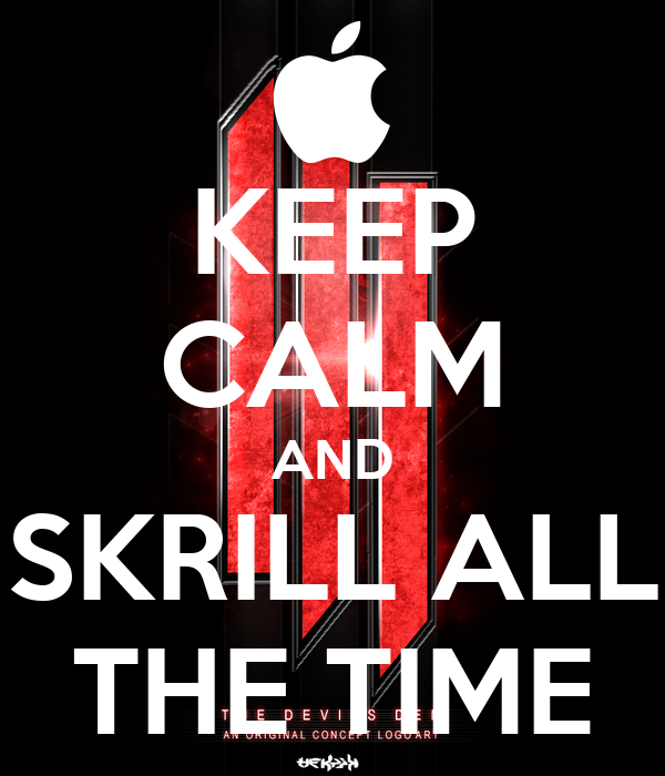 KEEP CALM AND SKRILL ALL THE TIME