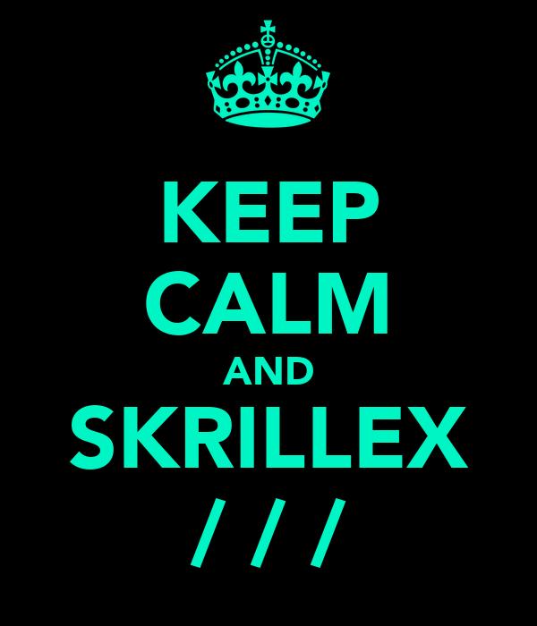 KEEP CALM AND SKRILLEX / / /