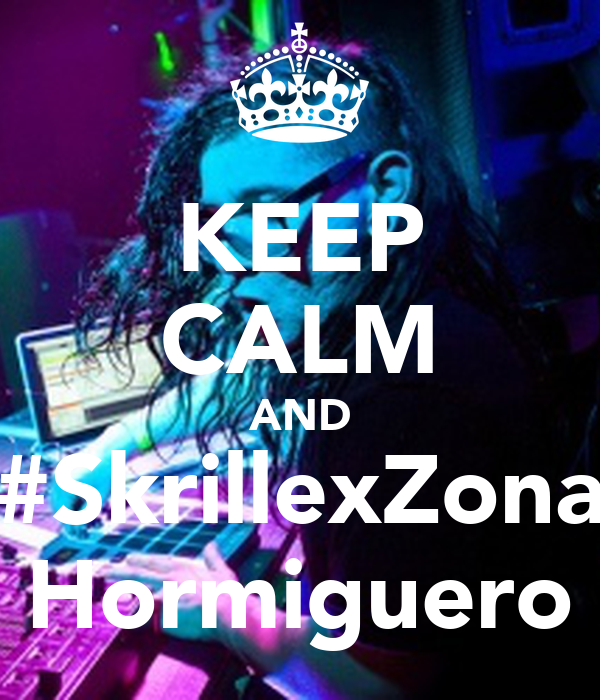 KEEP CALM AND #SkrillexZona Hormiguero