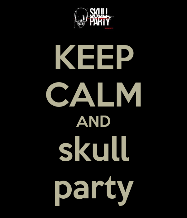 KEEP CALM AND skull party