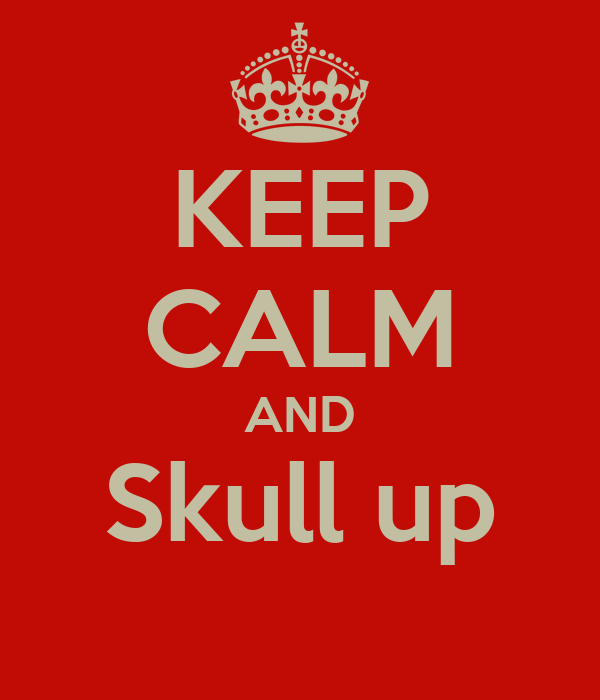 KEEP CALM AND Skull up