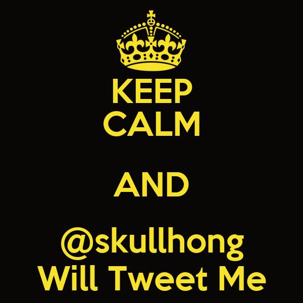 KEEP CALM AND @skullhong Will Tweet Me
