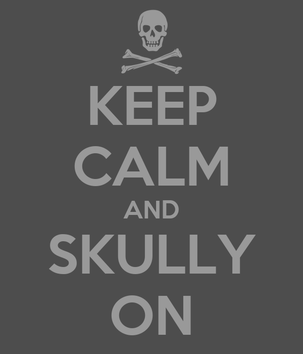 KEEP CALM AND SKULLY ON