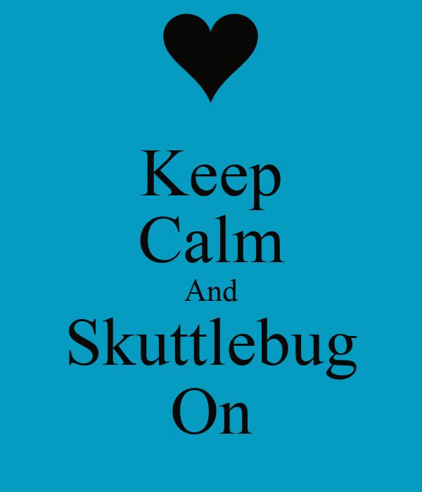 Keep Calm And Skuttlebug On