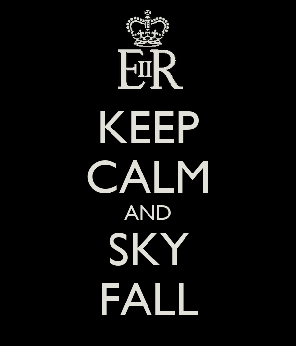 KEEP CALM AND SKY FALL