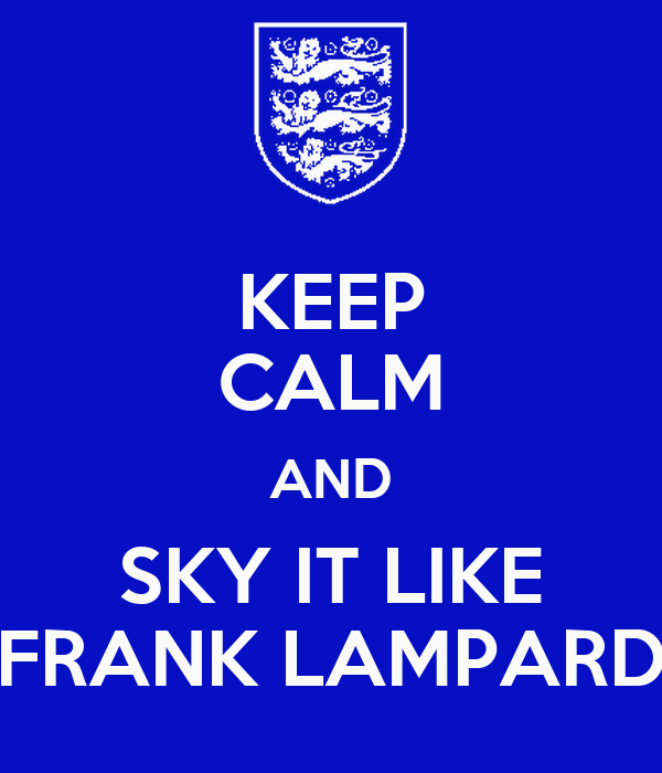 KEEP CALM AND SKY IT LIKE FRANK LAMPARD
