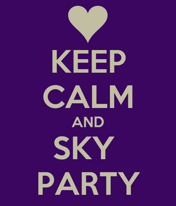 KEEP CALM AND SKY  PARTY