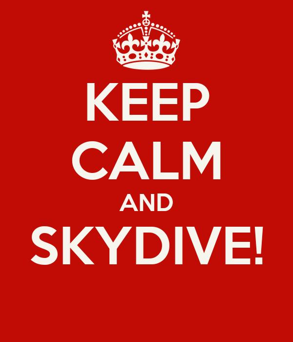 KEEP CALM AND SKYDIVE!