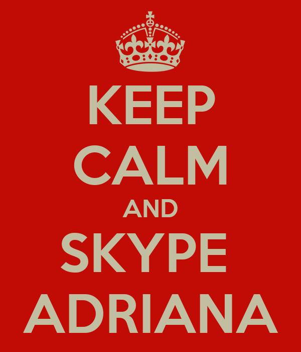 KEEP CALM AND SKYPE  ADRIANA