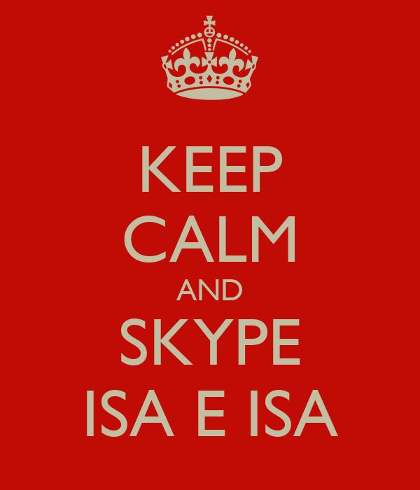 KEEP CALM AND SKYPE ISA E ISA
