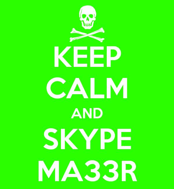 KEEP CALM AND SKYPE MA33R