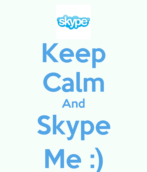 Keep Calm And Skype Me :)