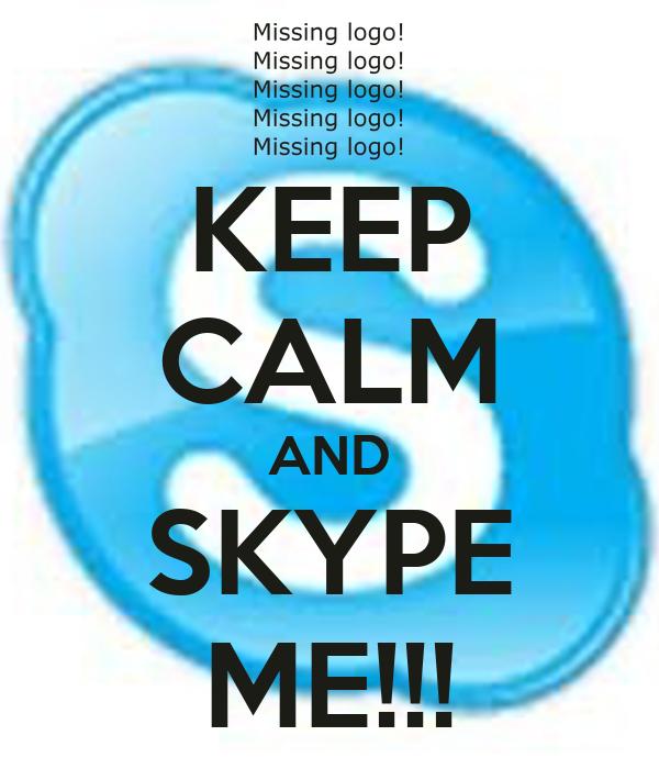 KEEP CALM AND SKYPE ME!!!