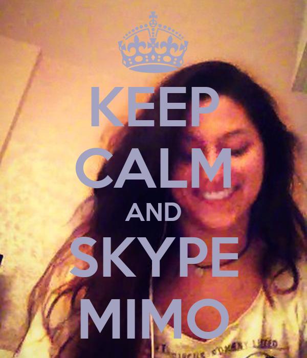 KEEP CALM AND SKYPE MIMO
