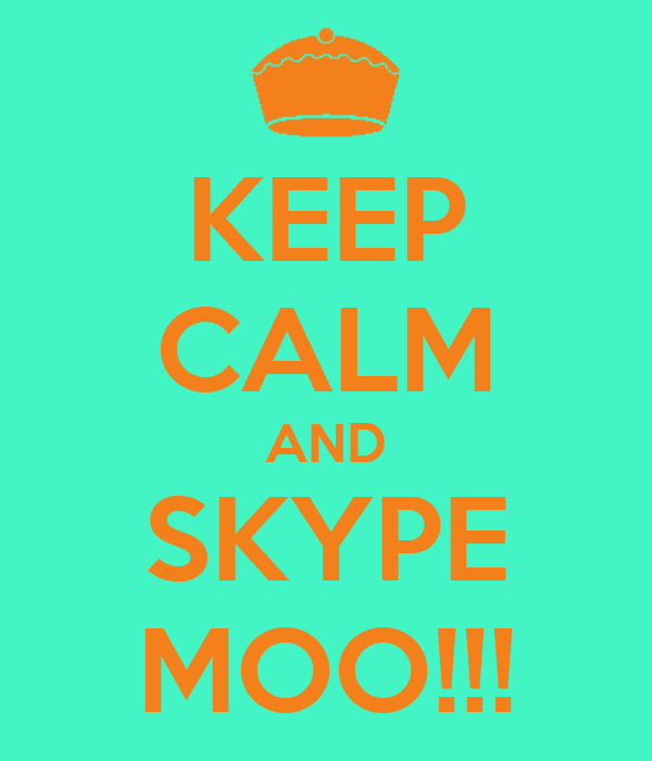 KEEP CALM AND SKYPE MOO!!!