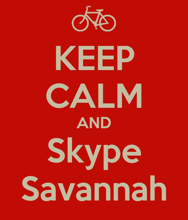 KEEP CALM AND Skype Savannah