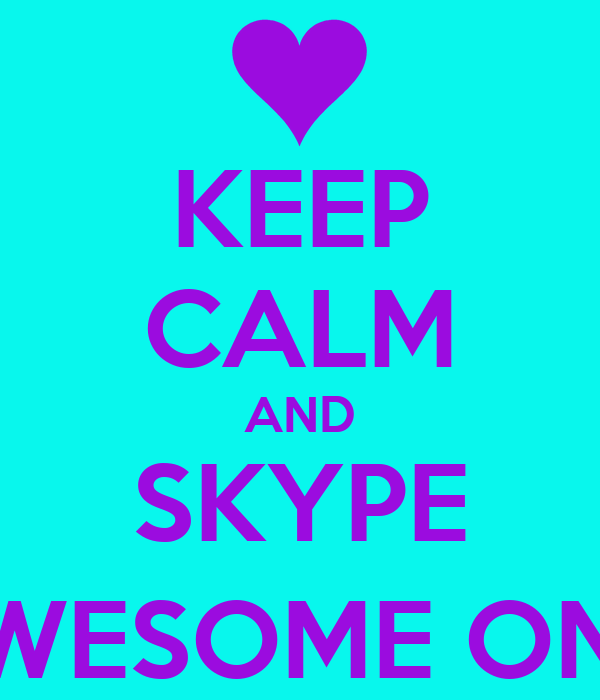 KEEP CALM AND SKYPE THE AWESOME ONE (CC)