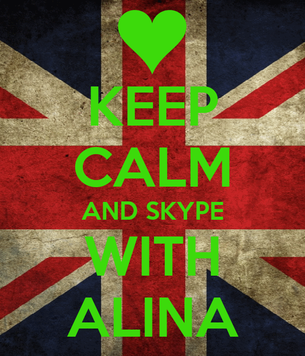 KEEP CALM AND SKYPE WITH ALINA