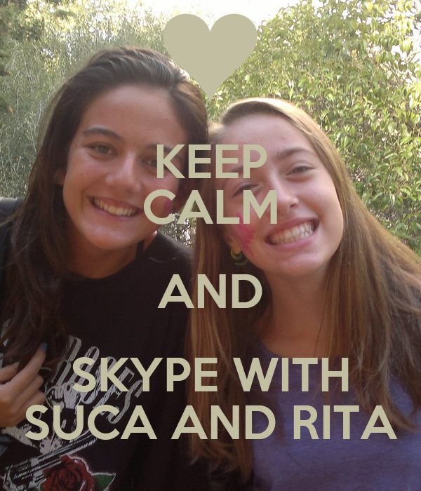 KEEP CALM AND SKYPE WITH SUCA AND RITA