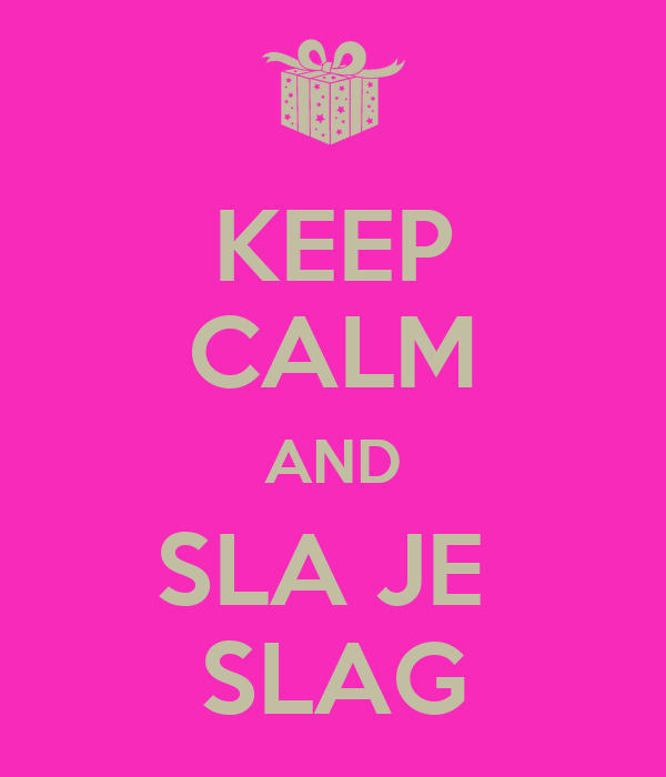 KEEP CALM AND SLA JE  SLAG