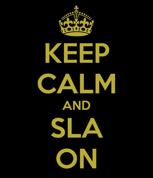 KEEP CALM AND SLA ON