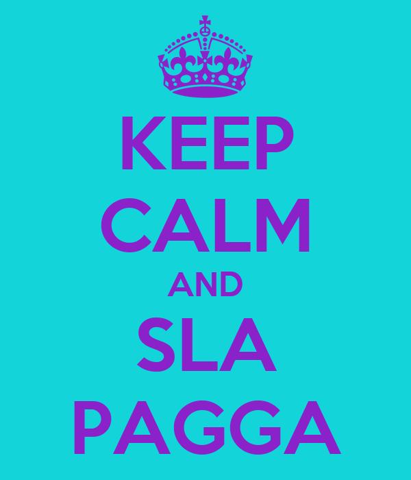 KEEP CALM AND SLA PAGGA