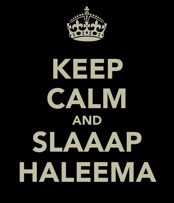 KEEP CALM AND SLAAAP HALEEMA