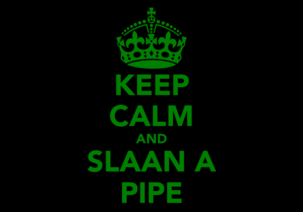 KEEP CALM AND SLAAN A PIPE