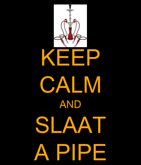 KEEP CALM AND SLAAT A PIPE