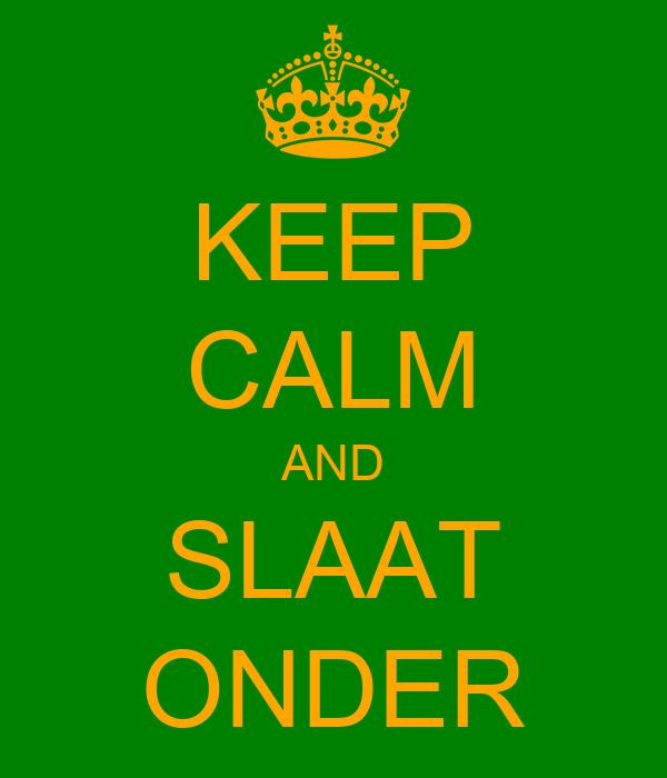KEEP CALM AND SLAAT ONDER