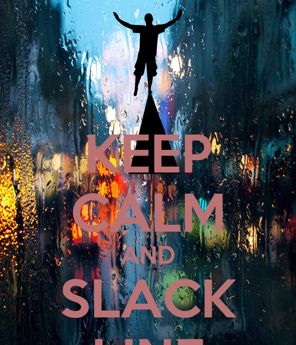 KEEP CALM AND SLACK LINE
