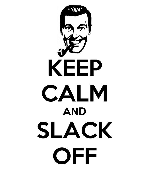 KEEP CALM AND SLACK OFF
