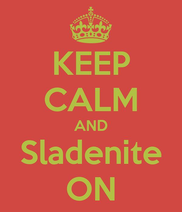KEEP CALM AND Sladenite ON