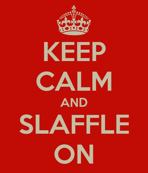 KEEP CALM AND SLAFFLE ON