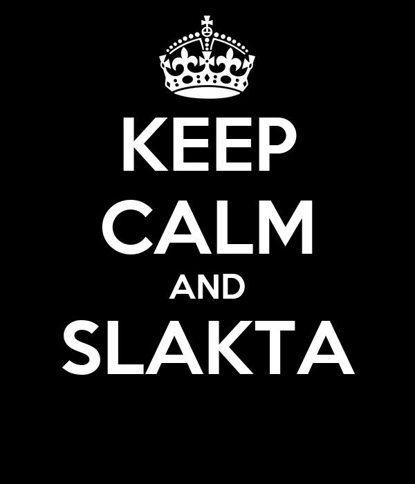 KEEP CALM AND SLAKTA