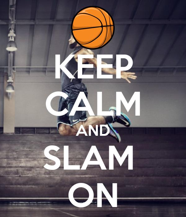 KEEP CALM AND SLAM  ON