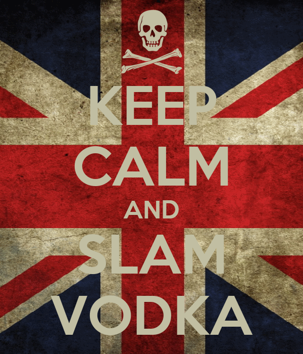 KEEP CALM AND SLAM VODKA
