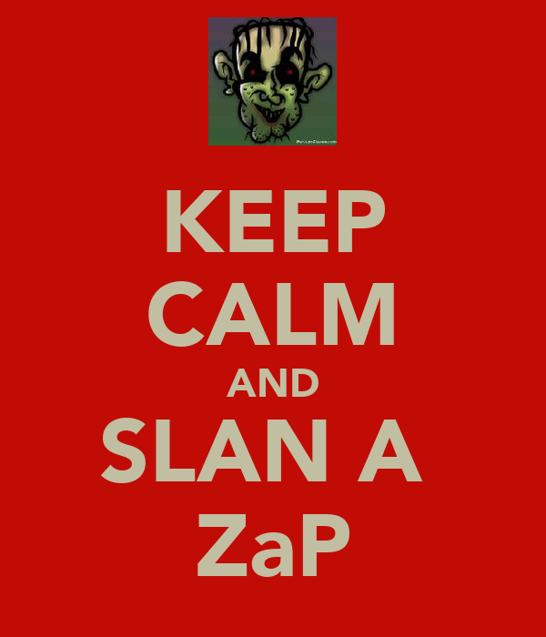 KEEP CALM AND SLAN A  ZaP