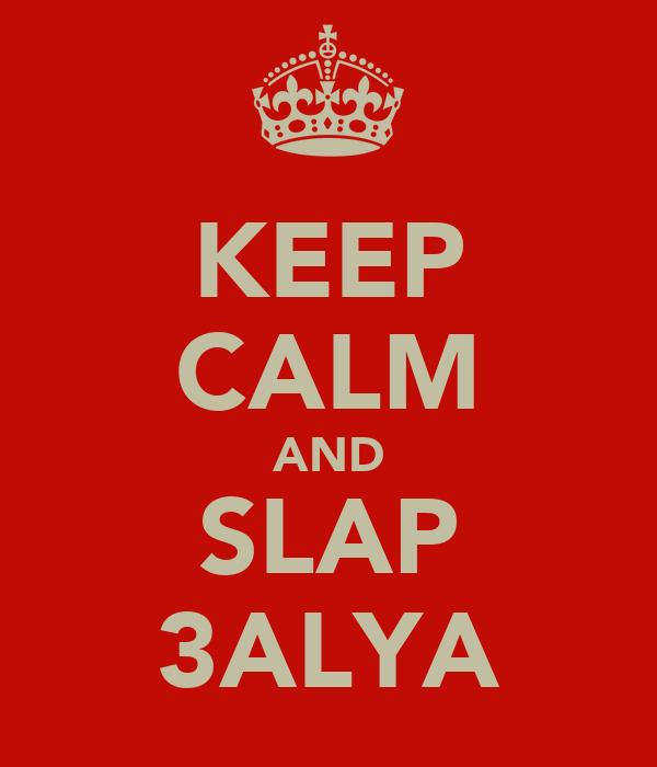 KEEP CALM AND SLAP 3ALYA