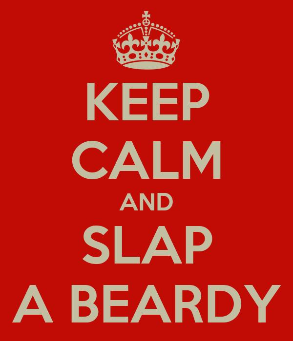 KEEP CALM AND SLAP A BEARDY