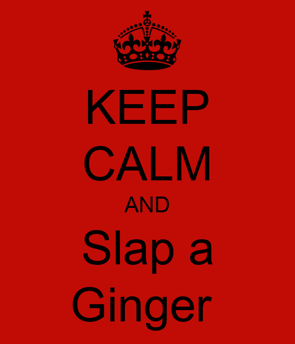 KEEP CALM AND Slap a Ginger