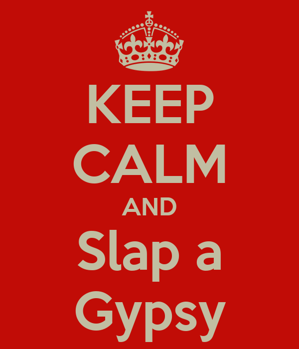 KEEP CALM AND Slap a Gypsy
