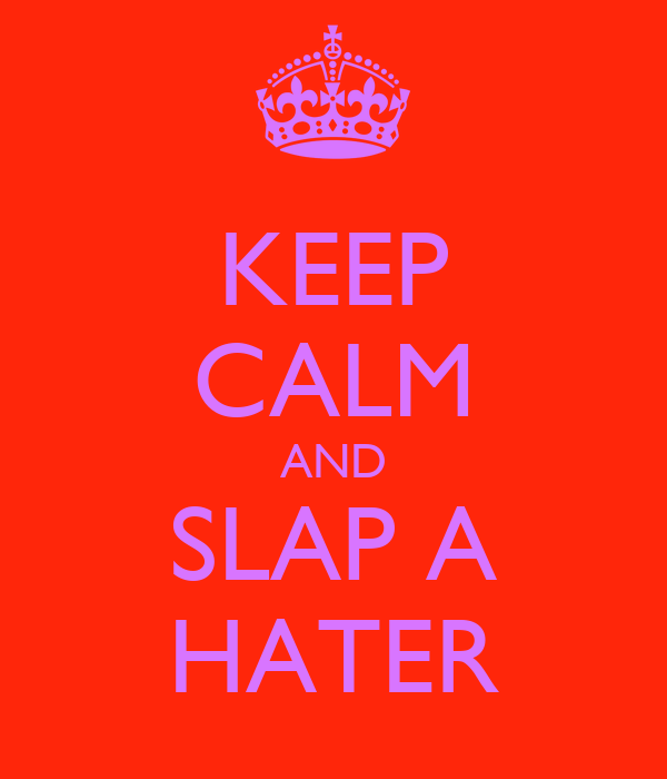 KEEP CALM AND SLAP A HATER