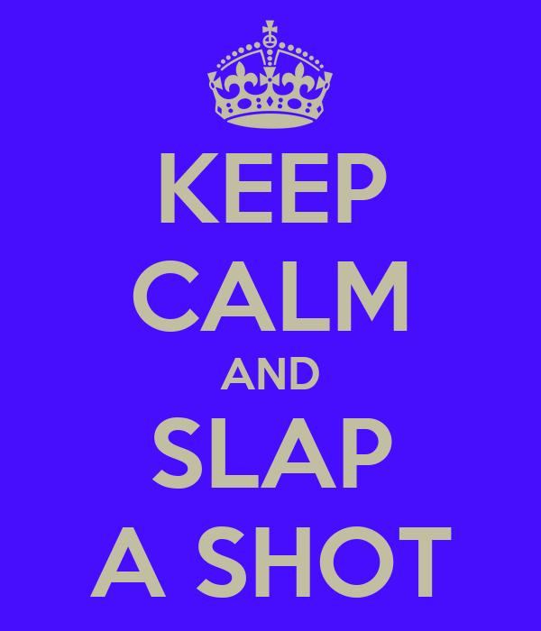 KEEP CALM AND SLAP A SHOT