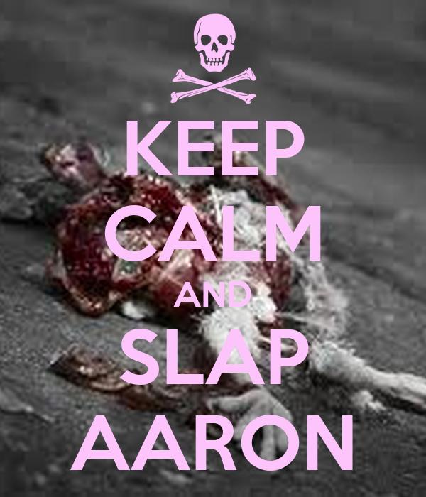 KEEP CALM AND SLAP AARON