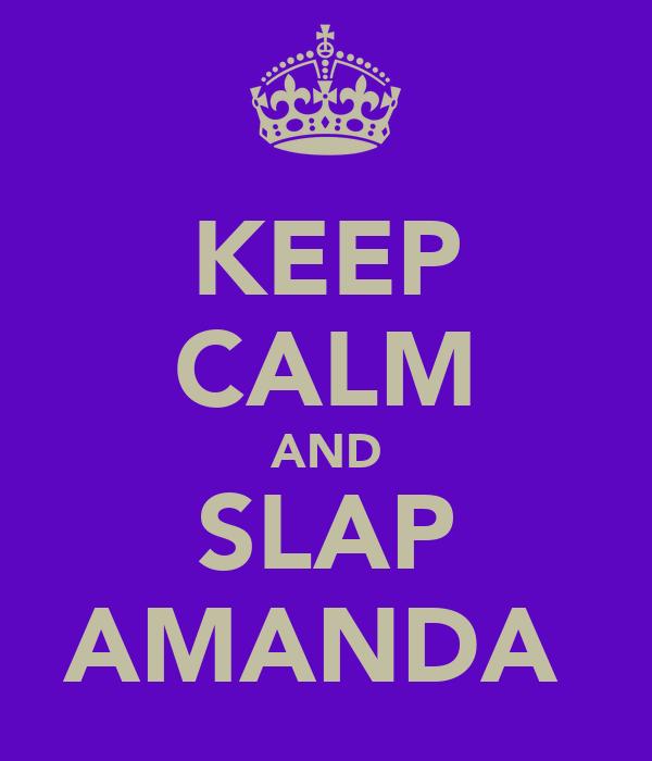 KEEP CALM AND SLAP AMANDA