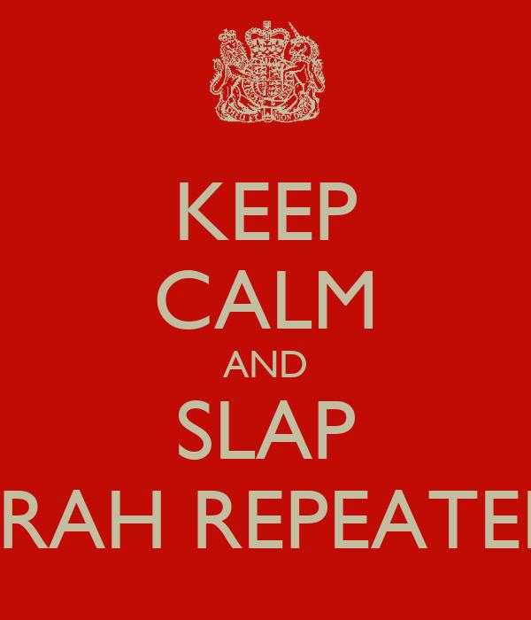 KEEP CALM AND SLAP AMIRAH REPEATEDLY