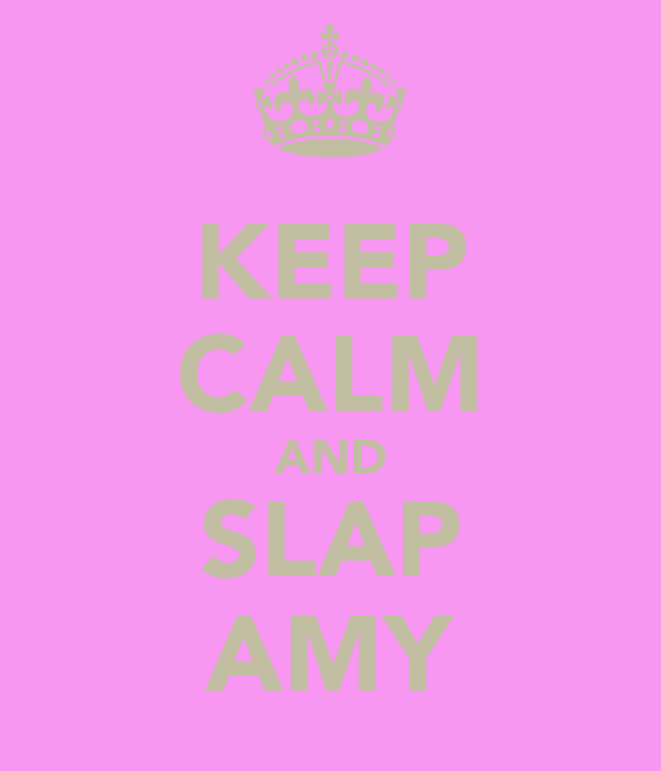 KEEP CALM AND SLAP AMY