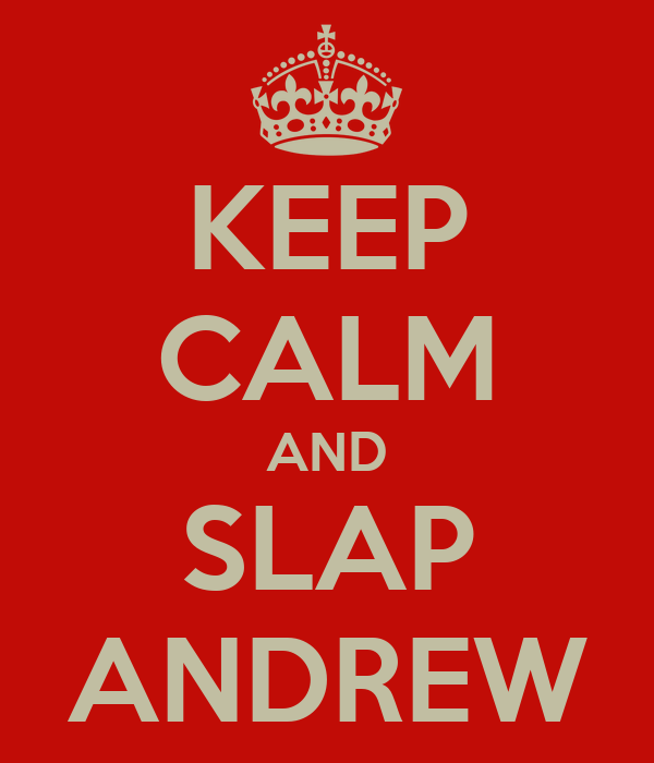 KEEP CALM AND SLAP ANDREW